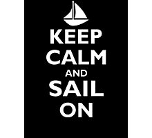 Keep Calm And Sail On  Photographic Print