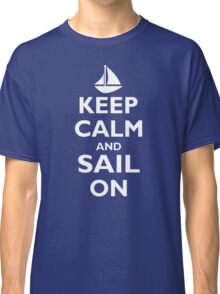 Keep Calm And Sail On  Classic T-Shirt