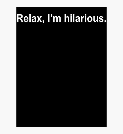 Relax I'm Hilarious  Photographic Print