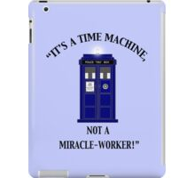 """""""It's a Time Machine, Not a Miracle-Worker!"""" iPad Case/Skin"""