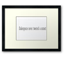 Shakespeare never tweeted a sonnet Framed Print
