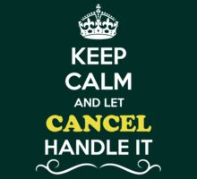 Keep Calm and Let CANCEL Handle it by Neilbry