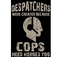 Despatchers Were Created Because Cops Need Heroes Too - Unisex Tshirt Photographic Print