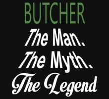 Butcher The Man The Myth The Legend - Unisex Tshirt by crazyshirts2015