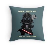 When I grow up, I will be your father Throw Pillow