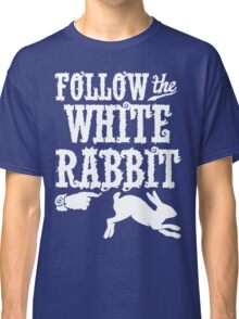 Follow The White Rabbit Alice in Wonderland T Shirt Classic T-Shirt