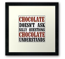 CHOCOLATE DOESN'T ASK SILLY QUESTIONS Framed Print