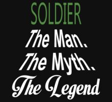 Soldier The Man The Myth The Legend - Unisex Tshirt by crazyshirts2015