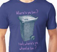 Where's ya wheelie bin? Unisex T-Shirt