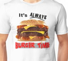 It's Always Burger Time Unisex T-Shirt