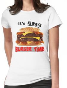 It's Always Burger Time Womens Fitted T-Shirt