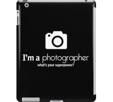 i'm a photographer what's your superpower iPad Case/Skin