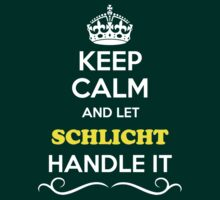 Keep Calm and Let SCHLICHT Handle it by thenamer