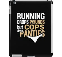 Running Drops Pounds But Cops Drop Panties - Unisex Tshirt iPad Case/Skin