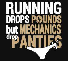 Running Drops Pounds But Mechanics Drop Panties - Unisex Tshirt by crazyshirts2015