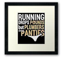 Running Drops Pounds But Plumbers Drop Panties - Unisex Tshirt Framed Print