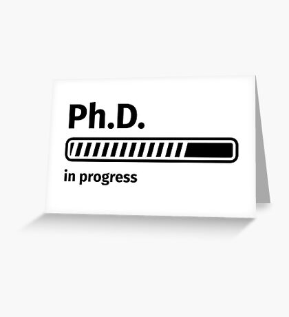 Ph.D. in progress Greeting Card
