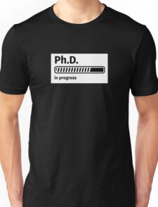 Ph.D. in progress Unisex T-Shirt