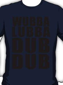 Wubba Lubba Dub Dub T-Shirt