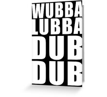 Wubba Lubba Dub Dub (White Black Background) Greeting Card