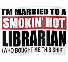 I'm Married To A Smokin Hot Librarian (Who Bought Me This Shirt) - Unisex Tshirt Poster