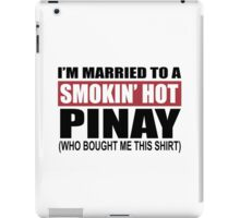 I'm Married To A Smokin Hot Pinay (Who Bought Me This Shirt) - Unisex Tshirt iPad Case/Skin