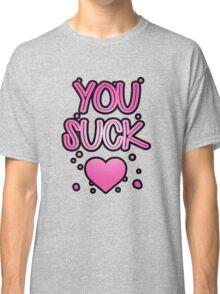 You suck heart Classic T-Shirt