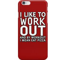 I like to work out, and by work out I mean eat pizza iPhone Case/Skin