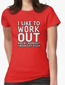 I like to work out, and by work out I mean eat pizza T-Shirt
