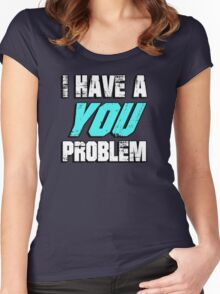 I have a you problem Women's Fitted Scoop T-Shirt