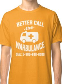Better call the wahbulance - dial 1800 boo hoo Classic T-Shirt