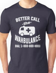 Better call the wahbulance - dial 1800 boo hoo Unisex T-Shirt