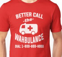 Better call the wahbulance - dial 1800 boo hoo Unisex T-Shirt
