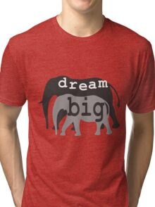 Dream Big - Elephant and Calf Tri-blend T-Shirt