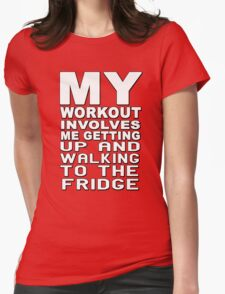 My workout involves me getting up and walking to the fridge T-Shirt
