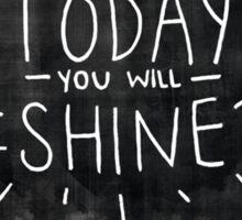Today You Will Shine! Sticker