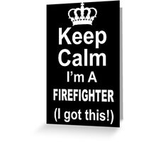 Keep Calm I'm A Firefighter (I Got This) - Unisex Tshirt Greeting Card