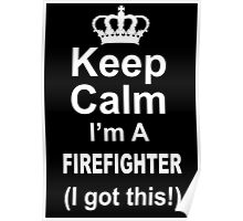 Keep Calm I'm A Firefighter (I Got This) - Unisex Tshirt Poster