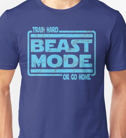 Beast Mode - Train Hard Or Go Home Unisex T-Shirt