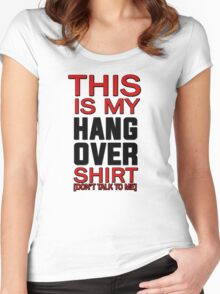 This is my hang over shirt, don't talk to me Women's Fitted Scoop T-Shirt