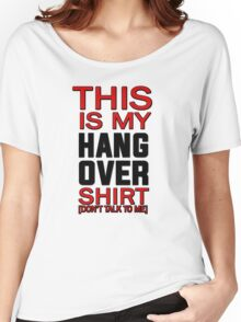 This is my hang over shirt, don't talk to me Women's Relaxed Fit T-Shirt