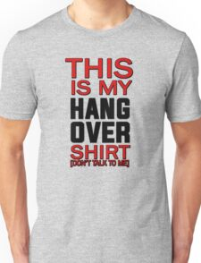 This is my hang over shirt, don't talk to me Unisex T-Shirt
