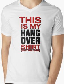 This is my hang over shirt, don't talk to me Mens V-Neck T-Shirt