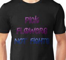 Pick Flowers, Not Fights. Unisex T-Shirt