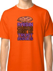 Raisin cookies gave me trust issues Classic T-Shirt