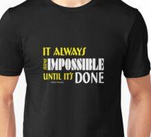 It Always Seems Impossible Until It's Done Unisex T-Shirt