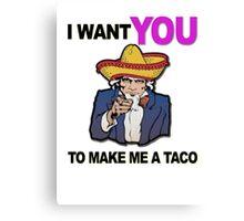 Uncle Sam I want you to make me a taco Canvas Print