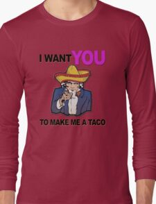 Uncle Sam I want you to make me a taco Long Sleeve T-Shirt