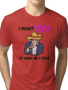 Uncle Sam I want you to make me a taco Tri-blend T-Shirt