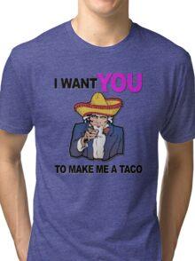 Uncle Sam I want you to make me a taco Tri-blend T-Shirt